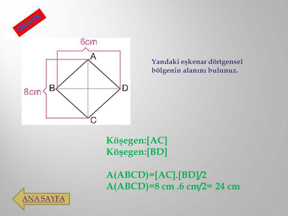 Köşegen:[AC] Köşegen:[BD] A(ABCD)=[AC].[BD]/2